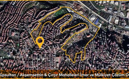 Eyüpsultan / Akşemsettin ve Çırçır Mahalleleri Proje Alanı